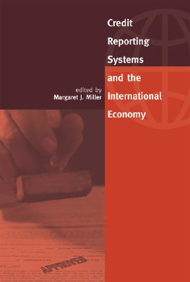 Credit Reporting Systems and the International Economy - Miller, Margaret J (Editor)
