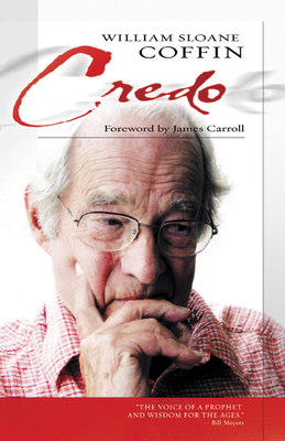 Credo - Coffin, William Sloane, and Carroll, James (Foreword by)