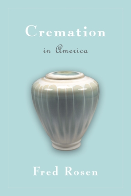 Cremation in America - Rosen, Fred