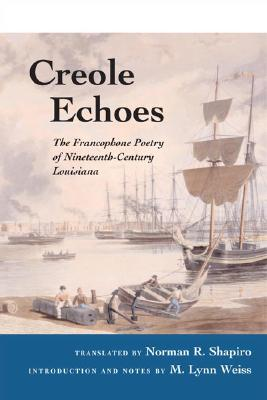 Creole Echoes: The Francophone Poetry of Nineteenth-Century Louisiana - Shapiro, Norman R, Professor (Translated by)