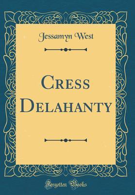 Cress Delahanty (Classic Reprint) - West, Jessamyn