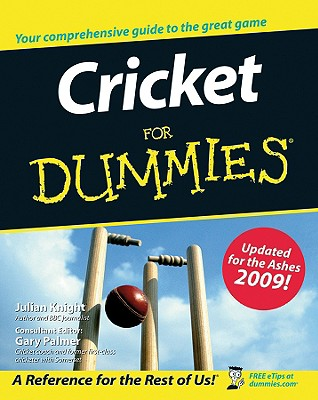 Cricket for Dummies - Knight, Julian, and Palmer, Gary (Consultant editor), and Bull, Steve, Dr. (Foreword by)