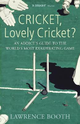 Cricket, Lovely Cricket?: An Addict's Guide to the World's Most Exasperating Game. Lawrence Booth - Booth, Lawrence