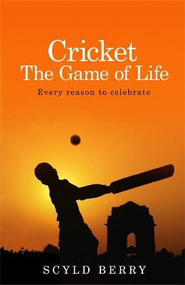 Cricket: The Game of Life: Every reason to celebrate - Berry, Scyld