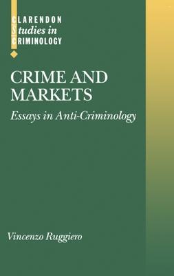 Crime and Markets: Essays in Anti-Criminology - Ruggiero, Vincenzo
