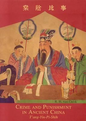 Crime and Punishment in Ancient China: Tang-Yin-Pi-Shih - Van Gulik, R H