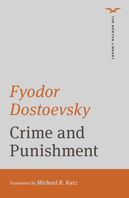 Crime and Punishment - Dostoevsky, Fyodor, and Katz, Michael R (Translated by)