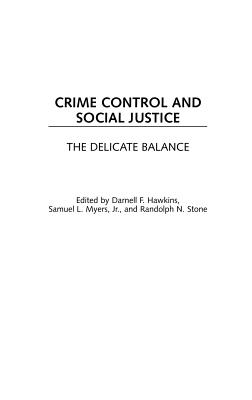 Crime Control and Social Justice: The Delicate Balance - Hawkins, Darnell F (Editor), and Myers, Samuel L, Jr. (Editor), and Stone, Randolph N (Editor)