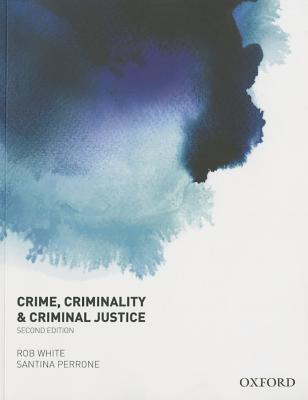 Crime, Criminality and Criminal Justice - White, Rob, and Perrone, Santina