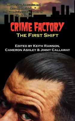 Crime Factory: The First Shift - Rawson-Jones, Keith (Editor), and Ashley, Cameron (Editor), and Callaway, Jimmy (Editor)