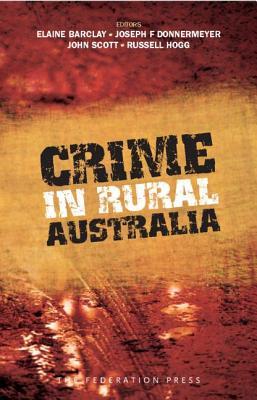 Crime in Rural Australia - Barclay, Elaine (Editor), and Donnermeyer, Joseph F (Editor), and Scott, John, Professor (Editor)