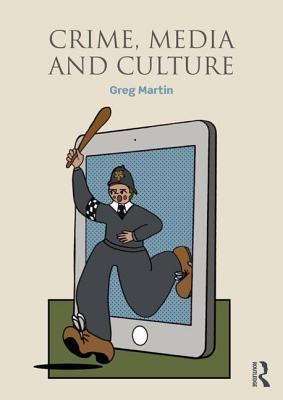 Crime, Media and Culture - Martin, Greg