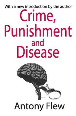 Crime, Punishment, and Disease - Flew, Antony