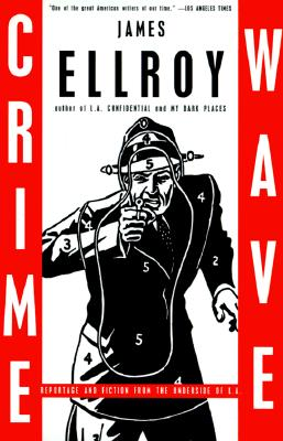 Crime Wave: Reportage and Fiction from the Underside of L.A. - Ellroy, James, and Cooper, Art (Introduction by)