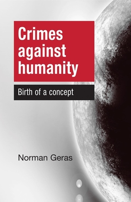 Crimes Against Humanity: Birth of a Concept - Geras, Norman