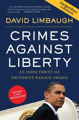 Crimes Against Liberty: An Indictment of President Barack Obama - Limbaugh, David