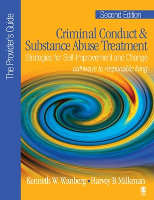 Criminal Conduct & Substance Abuse Treatment: Strategies for Self-Improvement and Change: Pathways to Responsible Living: The Provider's Guide - Wanberg, Kenneth W, Dr., and Milkman, Harvey B, Dr.