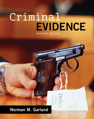 Criminal Evidence - Garland, Norman M, B.S., B.A., J.D., L.L.M.