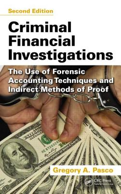 Criminal Financial Investigations: The Use of Forensic Accounting Techniques and Indirect Methods of Proof, Second Edition - Pasco, Gregory A