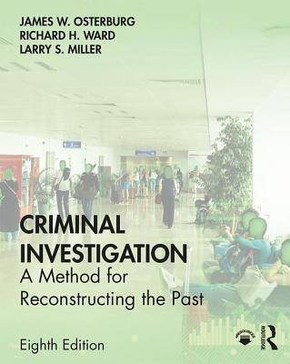 Criminal Investigation: A Method for Reconstructing the Past - Osterburg, James W., and Ward, Richard H., and Miller, Larry S.