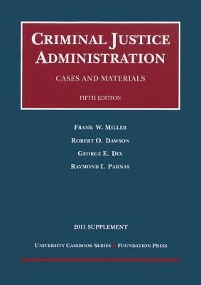 Criminal Justice Administration: Cases and Materials - Miller, Frank W, and Dawson, Robert O, and Dix, George E