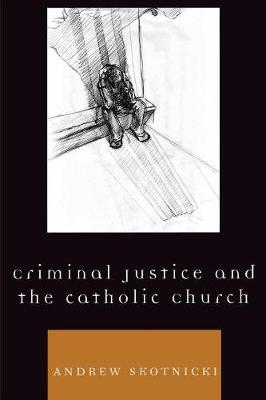 Criminal Justice and the Catholic Church - Skotnicki, Andrew