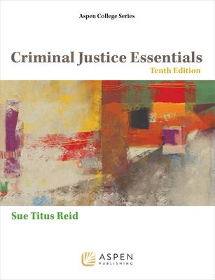 Criminal Justice Essentials - Reid, Sue Titus