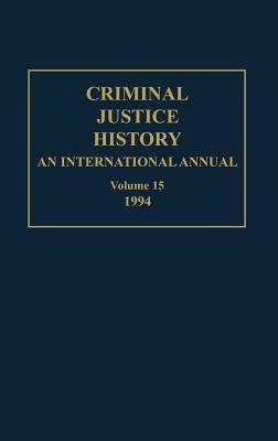 Criminal Justice History: An International Annual; Volume 15; 1994 - Knafla, Louis a (Editor)