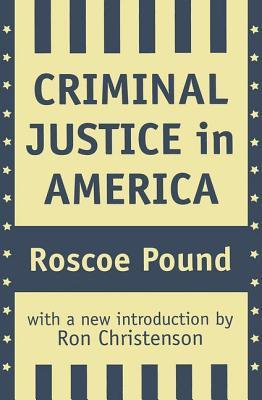 Criminal Justice in America - Pound, Roscoe