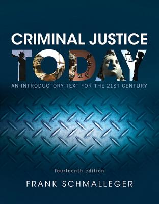 Criminal Justice Today: An Introductory Text for the 21st Century - Schmalleger, Frank