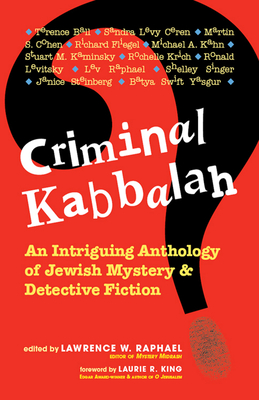 Criminal Kabbalah: An Intriguing Anthology of Jewish Mystery & Detective Fiction - Raphael, Lawrence W (Editor), and King, Laurie R (Foreword by)