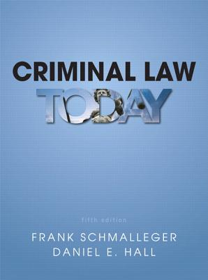 Criminal Law Today - Schmalleger, Frank J., and Hall, Daniel E.