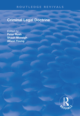 Criminal Legal Doctrine - Rush, Peter (Editor), and Mc Veigh, Shaun (Editor), and Young, Alison (Editor)