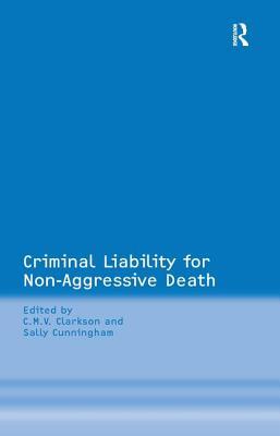 Criminal Liability for Non-Aggressive Death - Cunningham, Sally, and Clarkson, C M V (Editor)