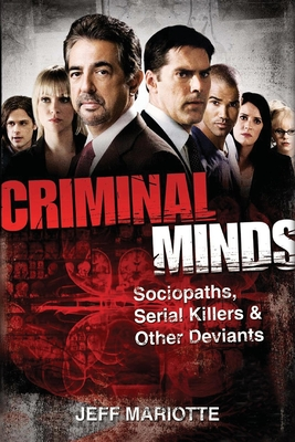 Criminal Minds: Sociopaths, Serial Killers, and Other Deviants - Mariotte, Jeff