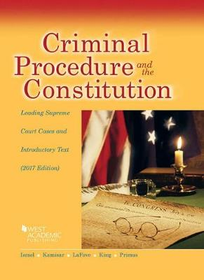 Criminal Procedure and the Constitution, Leading Supreme Court Cases and Introductory Text, 2017 - Israel, Jerold, and Kamisar, Yale, and LaFave, Wayne