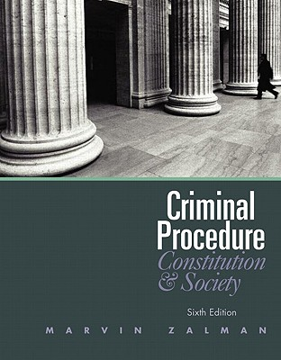 Criminal Procedure: Constitution and Society - Zalman, Marvin