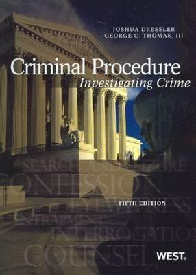 Criminal Procedure: Investigating Crime - Dressler, Joshua, and Thomas, Geroge