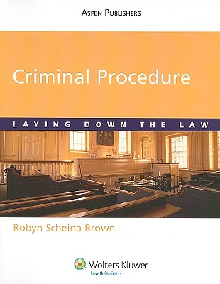 Criminal Procedure: Laying Down the Law - Brown, Robyn Scheina