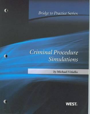 Criminal Procedure Simulations: Bridge to Practice - Vitiello, Michael