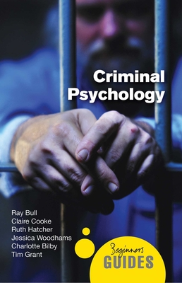 Criminal Psychology: A Beginner's Guide - Bull, Ray, and Bilby, Charlotte, and Cooke, Claire
