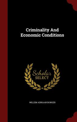 Criminality and Economic Conditions - Bonger, Willem Adriaan
