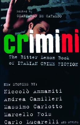 Crimini: The Bitter Lemon Book of Italian Crime Fiction - Ammaniti, Niccolo, and Camilleri, Andrea, and Carlotto, Massimo