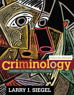 Criminology: Theories, Patterns, and Typologies - Siegel, Larry