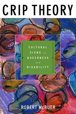 Crip Theory: Cultural Signs of Queerness and Disability - McRuer, Robert