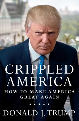 Crippled America: How to Make America Great Again - Trump, Donald J.