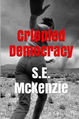 Crippled Democracy: And Other Poems From The Food Chain - McKenzie, S E