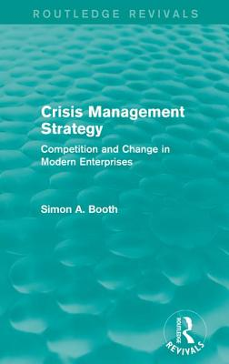 Crisis Management Strategy: Competition and Change in Modern Enterprises - Booth, Simon A.