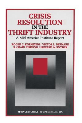 Crisis Resolution in the Thrift Industry: A Mid America Institute Report - Kormendi, Roger C