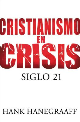 Cristianismo en Crisis: Siglo 21 - Hanegraaff, Hank